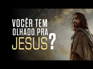 """""""Você tem olhado para Jesus"""""""
